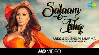Salaam-e-Ishq | Arko & DJ Shilpi Sharma I Jasmine Sandlas