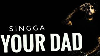 Your Dad   Singga ft Alfaaz (Orignal Video ) Latest Punjabi Song 2018
