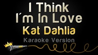 Kat Dahlia - I Think I'm In Love (Karaoke Version)