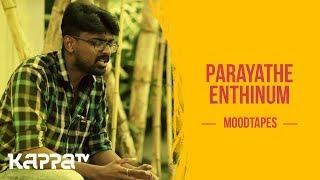 Parayathe Enthinum - Arjun CR - Moodtapes - Kappa TV