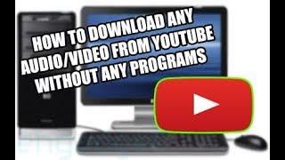 How to download Audio/Video from Youtube without programs 2018