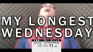 "My Longest ""It is Wednesday my Dudes"" Ever"