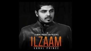 Kunal Prince|Ilzaam Full Video Song|Jatinder jeetu|Latest Punjabi song 2015
