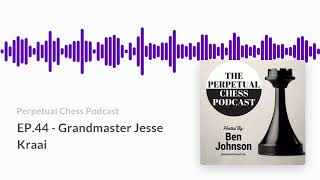Interview with GM Jesse Kraai-  from the Perpetual Chess Podcast Episode 44