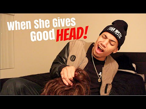 When She Gives Good Head!