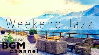 #Weekend Jazz Mix# - Soft Jazz & Bossa Nova Music - Relaxing Cafe Music For Study & Work