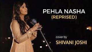 Pehla Nasha Once Again (Female) | Unplugged cover by Shivani Joshi | Sing Dil Se