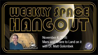 Weekly Space Hangout - Nov 4, 2016: Mars and Where to Land on it with Dr. Matt Golombek