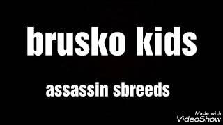 (Brusko kids) assassin sbreeds