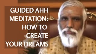 Guided meditation: use the Ahh meditation to create the life of your dreams