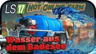 LS17 HOT ONLINE FARM Spezial #031 - Wasser aus dem Badesee ★ Farming Simulator 17 Gameplay Deutsch