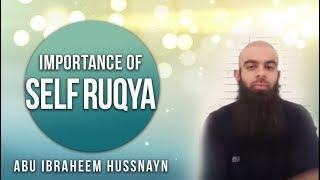 Importance Of Self Ruqya || Abu Ibraheem Hussnayn