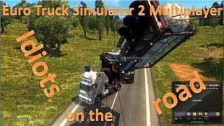 Euro Truck Simulator 2 Multiplayer Idiots on the road 2017 pt-24