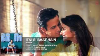 Itni Si Baat Hain Full Song HD AZHAR   Emraan Hashmi, Prachi Desai   Arijit Singh, Pritam   T Series
