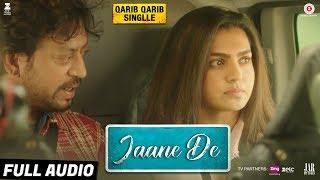 Jaane De Full Audio Qarib Qarib Singlle Irrfan I Parvathy Vishal Mishra Feat Atif Aslam