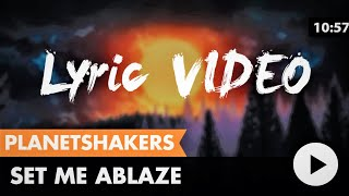 Set Me Ablaze (Planetshakers) lyric video