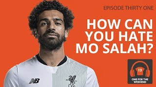 HOW CAN YOU HATE MO SALAH? | ONE FOR THE WEEKEND PODCAST