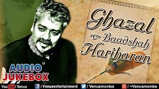Ghazal-e- Baadshah ~ Hariharan : Best Ghazals Collection || Audio Jukebox