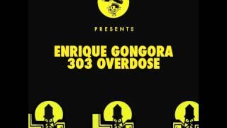 Enrique Gongora - 303 Overdose