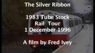 Silver Ribbon 1983 Tube Stock rail tour 1 -12-1996 A Fred Ivey Film
