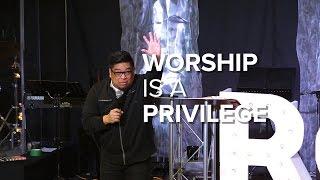 Worship is a Privilege // Anton Yumang