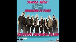 Awke nite 'Engkim ti thei' - Zephyr Drama Club