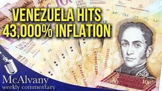 Venezuela Hits 43,000% Inflation - Money Is Worthless | McAlvany Commentary 2018