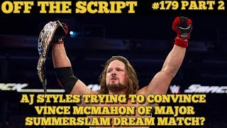 AJ Styles Trying To Convince Vince McMahon Of SUMMERSLAM DREAM MATCH? - Off The Script #179 Part 2