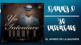 Danny D - Yo Intentare - #BACHATA 2016