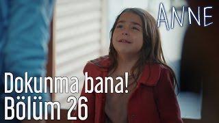Anne 26. Bölüm - Dokunma Bana!