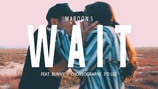 Wait - Maroon 5   3'd Lek (ft. Bunny) Choreography   4K Sony A6500 + SELP18105g F4   Bragg films