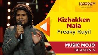 Kizhakken Mala - Freaky Kuyil - Music Mojo Season 5 - Kappa TV