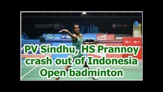 PV Sindhu, HSPrannoy crash out of Indonesia Open badminton