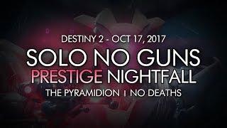 Destiny 2 - Solo Prestige Nightfall No Guns - The Pyramidion (Abilities Only - Week 7)