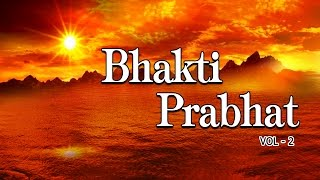 Morning Bhakti Bhajans Best Bhajans Vol.2 I Full Audio Songs Juke Box