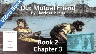 Book 2, Chapter 03 - Our Mutual Friend by Charles Dickens - A Piece of Work