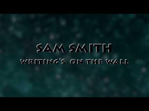Sam smith Writing s On The Wall LYRICS video
