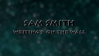 Sam smith-Writing's On The Wall(LYRICS video)
