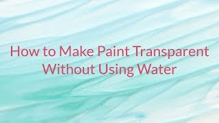 How to Make Paint Transparent without Using Water
