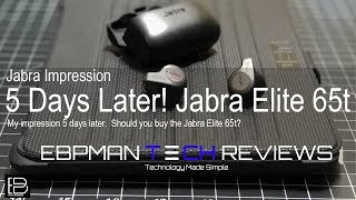 Jabra Elite 65t | 5 days later!  Should you buy them?  See my impression