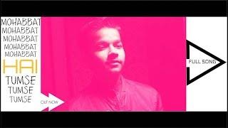 DACK DEV - MOHABBAT HAI TUMSE (Full Song) | R KUMAR | Latest Hindi Song 2018