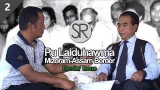 SR : Mizoram-Assam Border Issue | Pu Lalduhawma [27.4.2018]
