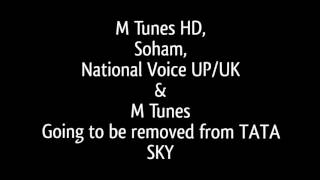 M Tunes HD, Soham, National Voice UP/UK & M Tunes - Going to be removed from TATA SKY