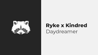Ryke X Kindred - Daydreamer