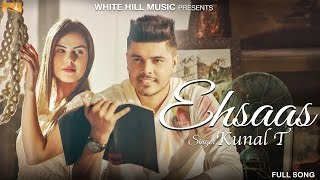 Ehsaas (Full Song) | Kunal T | Latest Punjabi Songs | White Hill Music