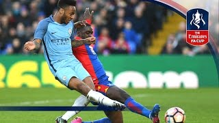 Crystal Palace 0-3 Manchester City - Emirates FA Cup 2016/17 (R4)   Official Highlights