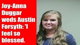 Joy Anna Duggar weds Austin Forsyth