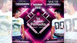 La Fusion Perfecta Diciembre 2015 Vol 18 - Dj Rajobos & Dj Nev [Sesion Diciembre 2015] (Completa HQ)