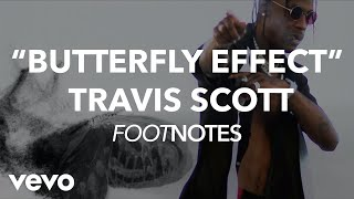 "Travis Scott - ""Butterfly Effect"" Footnotes"