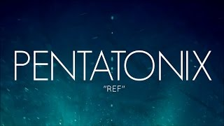 PENTATONIX - REF (LYRICS)